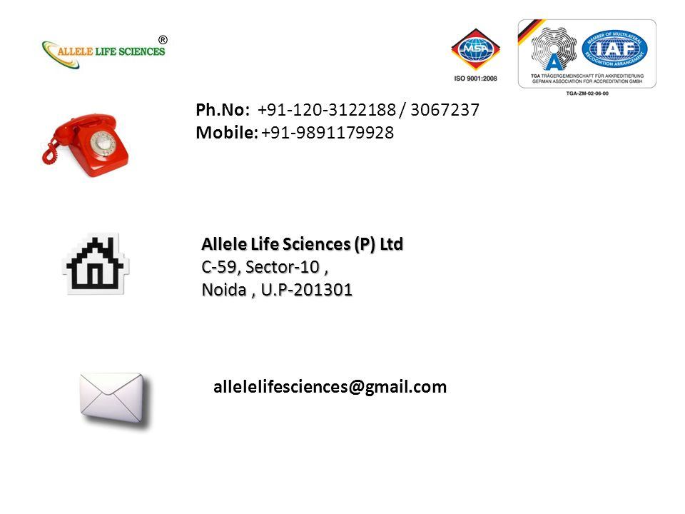 Ph.No: +91-120-3122188 / 3067237 Mobile: +91-9891179928 Allele Life Sciences (P) Ltd C-59, Sector-10, Noida, U.P-201301 allelelifesciences@gmail.com