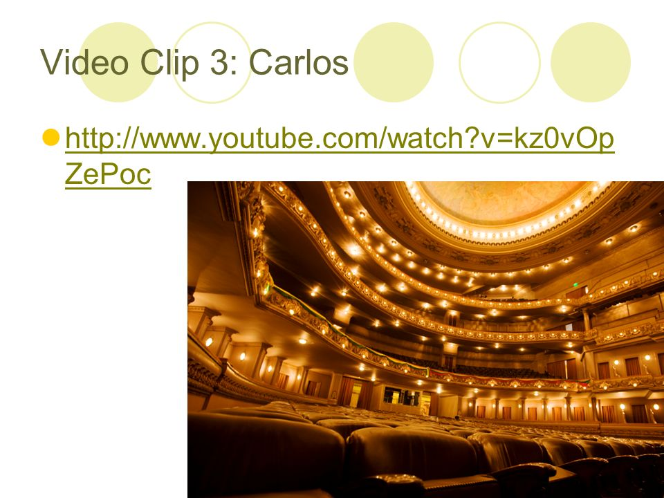 Video Clip 3: Carlos http://www.youtube.com/watch v=kz0vOp ZePoc http://www.youtube.com/watch v=kz0vOp ZePoc