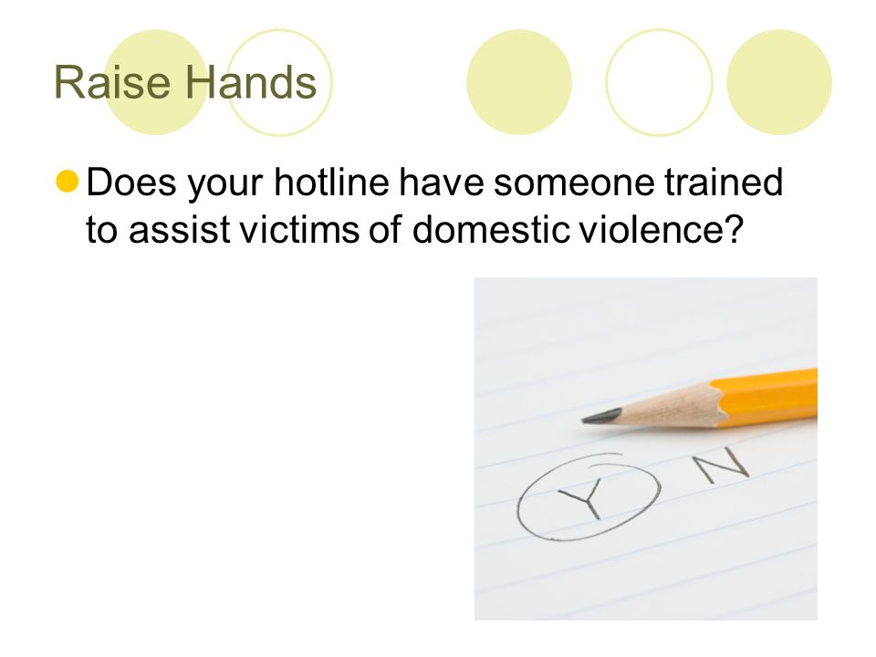 Raise Hands Does your hotline have someone trained to assist victims of domestic violence