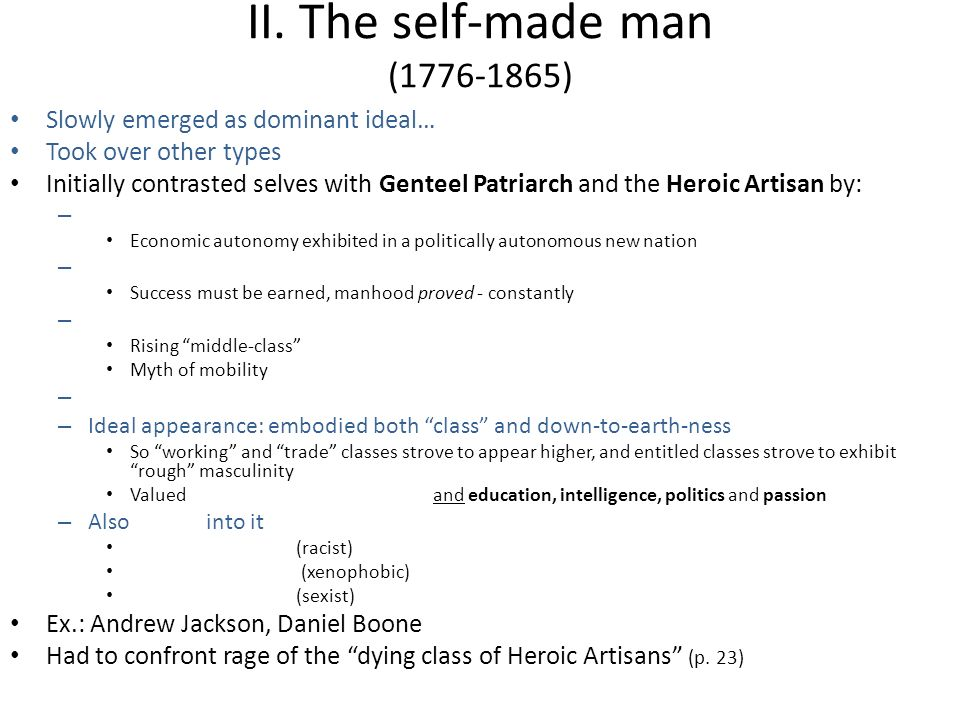 The self-made man (cont.) Identity crises – Balance of all ideal forces – Body, sexual desire, emotions – Diets, anti-masturbation manuals, hard beds, etc.