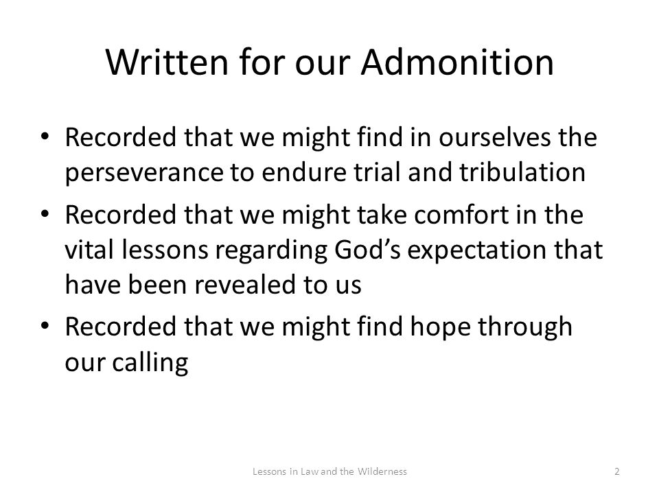 Written for our Admonition Recorded that we might find in ourselves the perseverance to endure trial and tribulation Recorded that we might take comfo