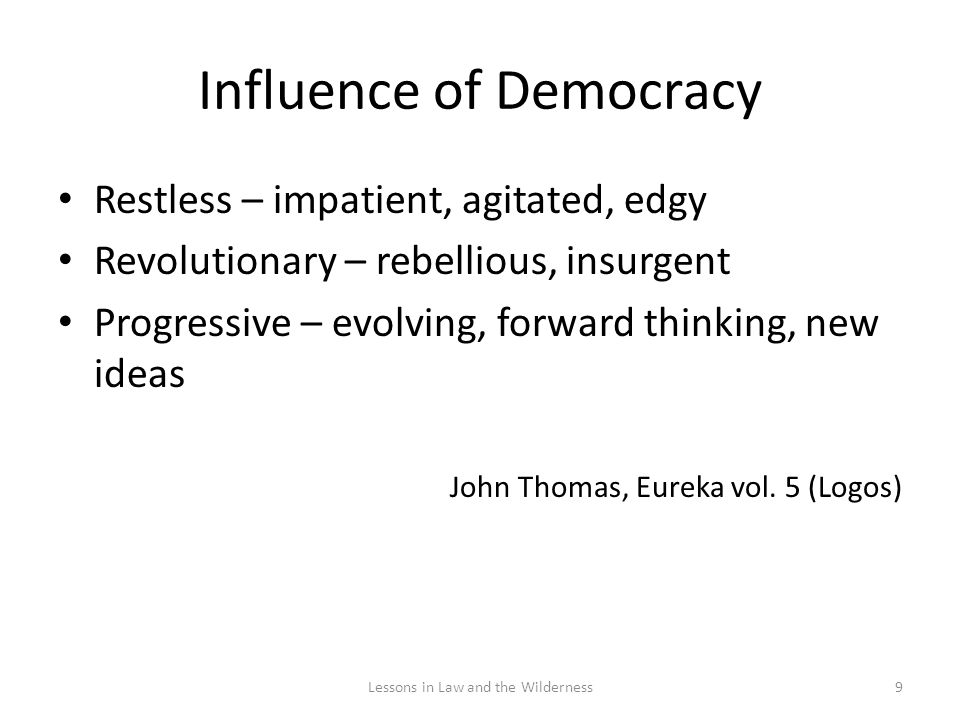 Influence of Democracy Restless – impatient, agitated, edgy Revolutionary – rebellious, insurgent Progressive – evolving, forward thinking, new ideas John Thomas, Eureka vol.