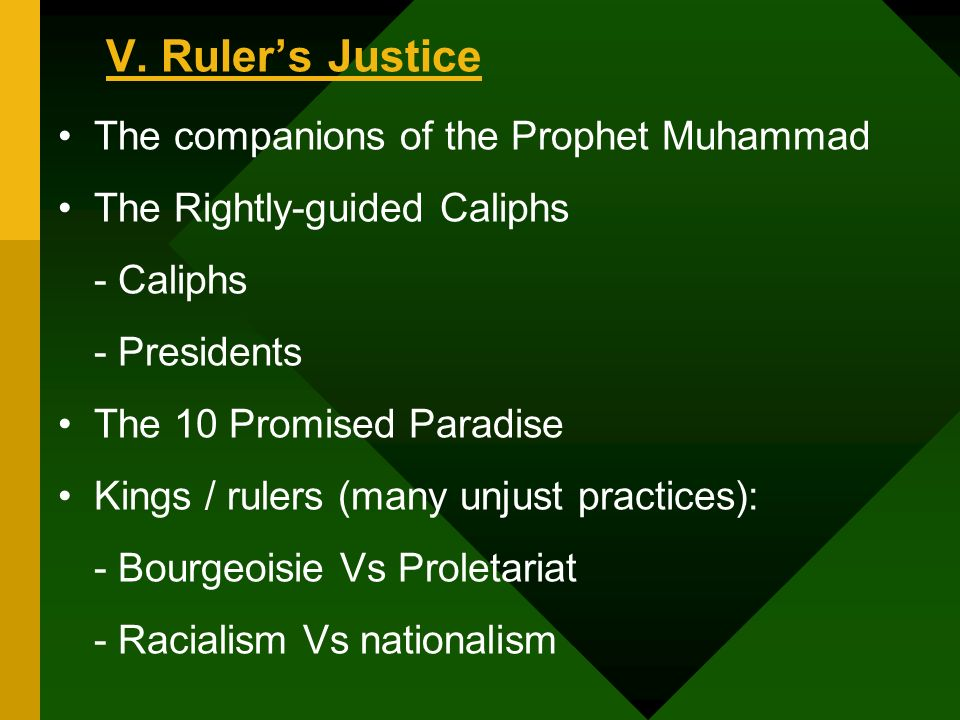 V. Rulers Justice The companions of the Prophet Muhammad The Rightly-guided Caliphs - Caliphs - Presidents The 10 Promised Paradise Kings / rulers (ma