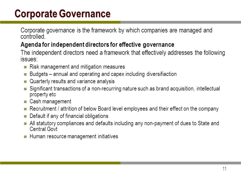 11 Corporate Governance Corporate governance is the framework by which companies are managed and controlled.