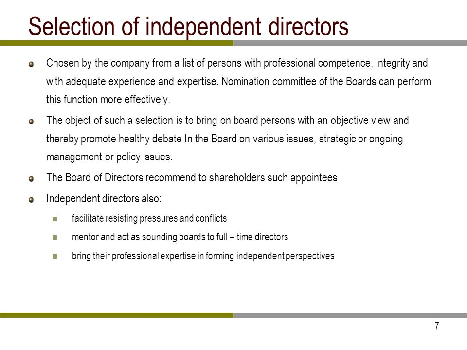 7 Selection of independent directors Chosen by the company from a list of persons with professional competence, integrity and with adequate experience and expertise.