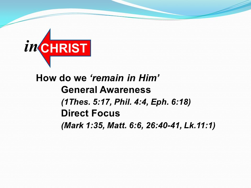 How do we remain in Him General Awareness (1Thes. 5:17, Phil.