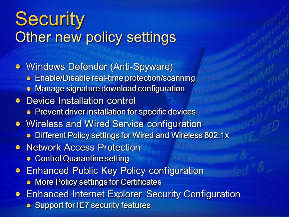 Security Other new policy settings Windows Defender (Anti-Spyware) Enable/Disable real-time protection/scanning Manage signature download configuratio