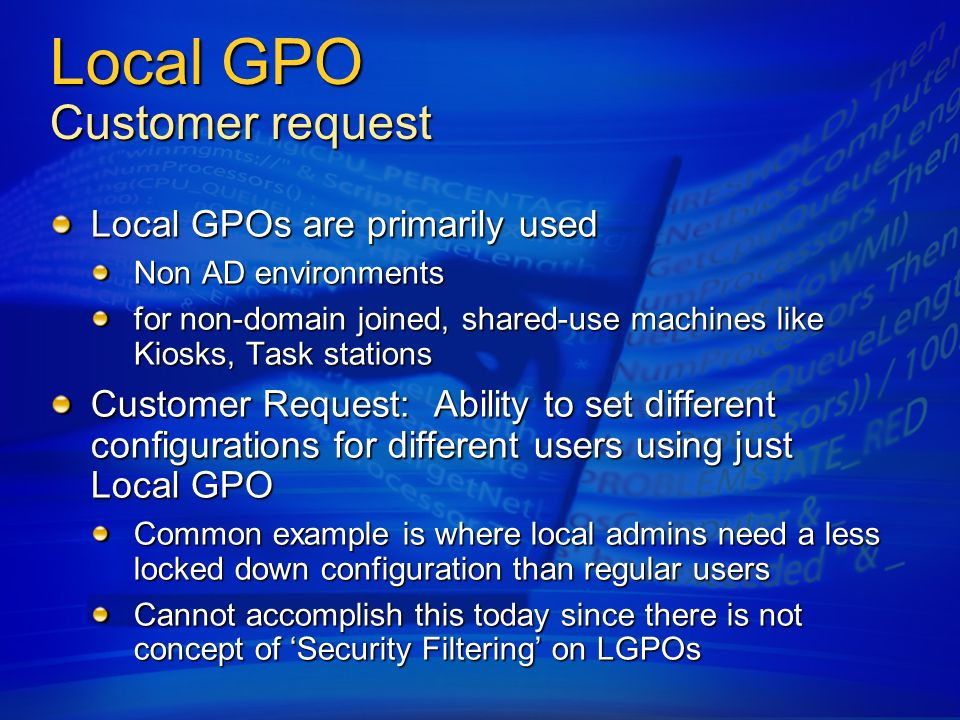 Migration/Upgrade Reliable/seamless migration for both types Same machine Upgrade (2000/XP to Vista) PC – PC Migration(2000/XP/Vista to Vista) Stand Alone Workstation Domain Joined Client or Server machine All Policy settings are retained and reapplied on first boot as if they just joined the domain Domain Joined Admin workstation Old version of GPMC is removed and since GPMC is on every client it is no longer accessible via ARP GPMC preferences will be retained