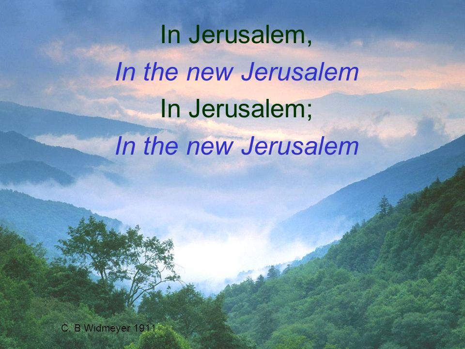 C. B Widmeyer 1911 In Jerusalem, In the new Jerusalem In Jerusalem; In the new Jerusalem