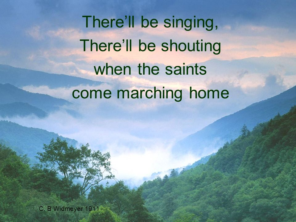 C. B Widmeyer 1911 Therell be singing, Therell be shouting when the saints come marching home