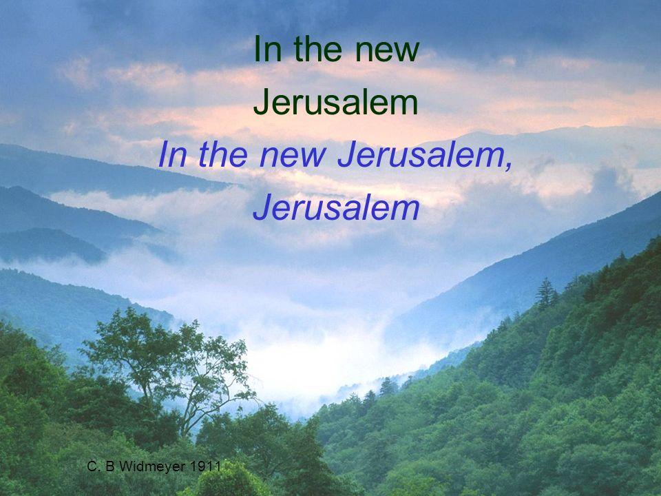 C. B Widmeyer 1911 In the new Jerusalem In the new Jerusalem, Jerusalem
