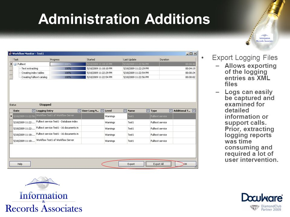 Administration Additions Export Logging Files –Allows exporting of the logging entries as XML files –Logs can easily be captured and examined for detailed information or support calls.