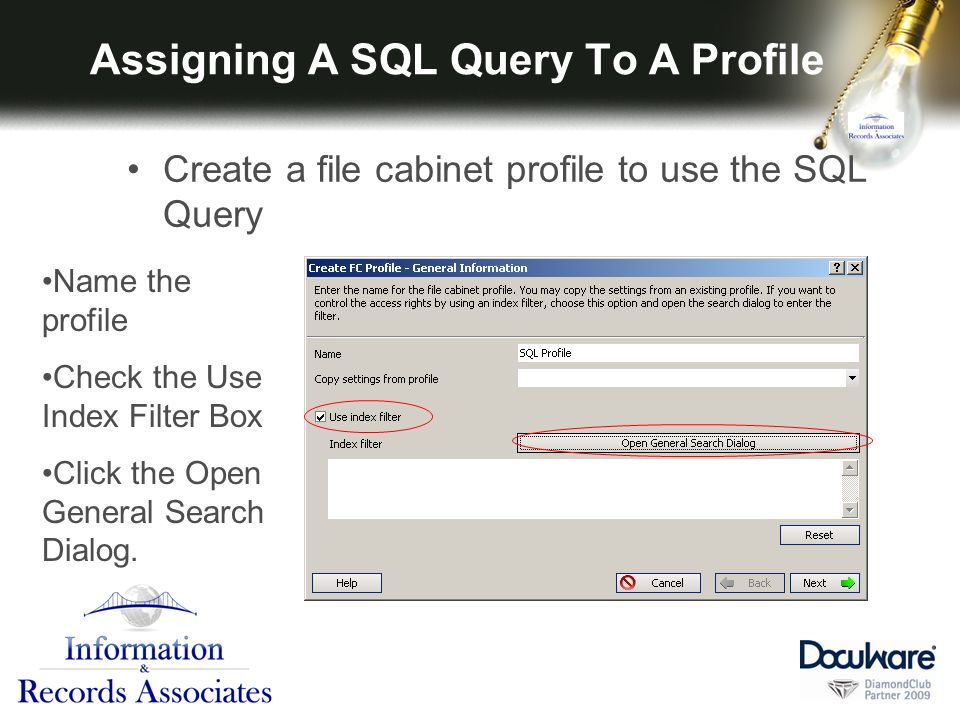 Assigning A SQL Query To A Profile Create a file cabinet profile to use the SQL Query Name the profile Check the Use Index Filter Box Click the Open General Search Dialog.