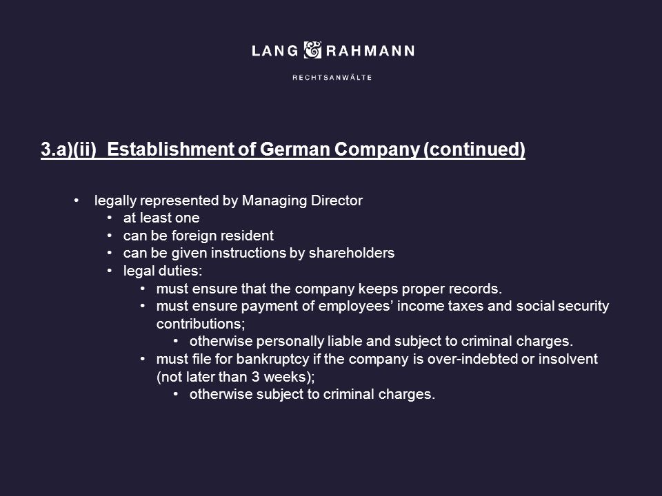 3.a)(ii)Establishment of German Company (continued) legally represented by Managing Director at least one can be foreign resident can be given instruc