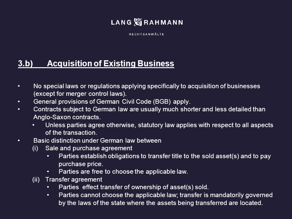3.b)Acquisition of Existing Business No special laws or regulations applying specifically to acquisition of businesses (except for merger control laws