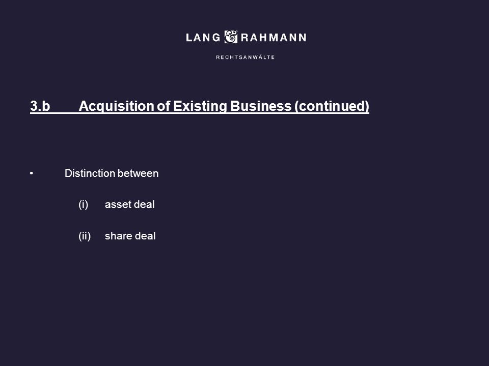 3.bAcquisition of Existing Business (continued) Distinction between (i)asset deal (ii)share deal