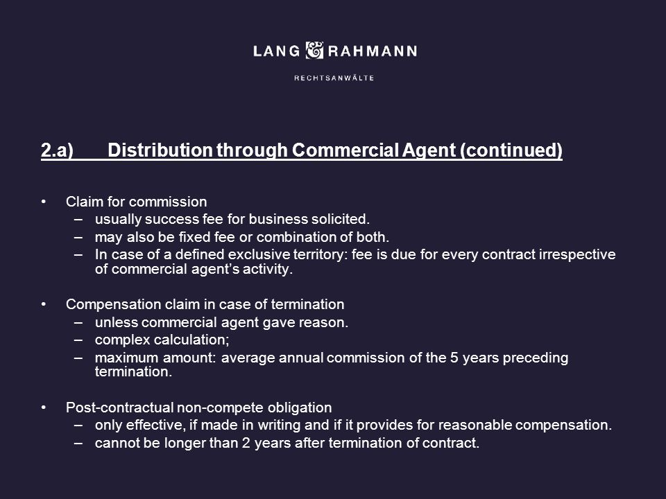 2.a)Distribution through Commercial Agent (continued) Claim for commission –usually success fee for business solicited. –may also be fixed fee or comb
