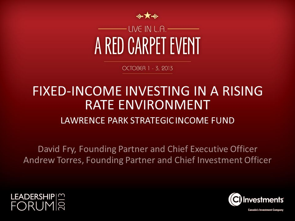 FIXED-INCOME INVESTING IN A RISING RATE ENVIRONMENT LAWRENCE PARK STRATEGIC INCOME FUND David Fry, Founding Partner and Chief Executive Officer Andrew