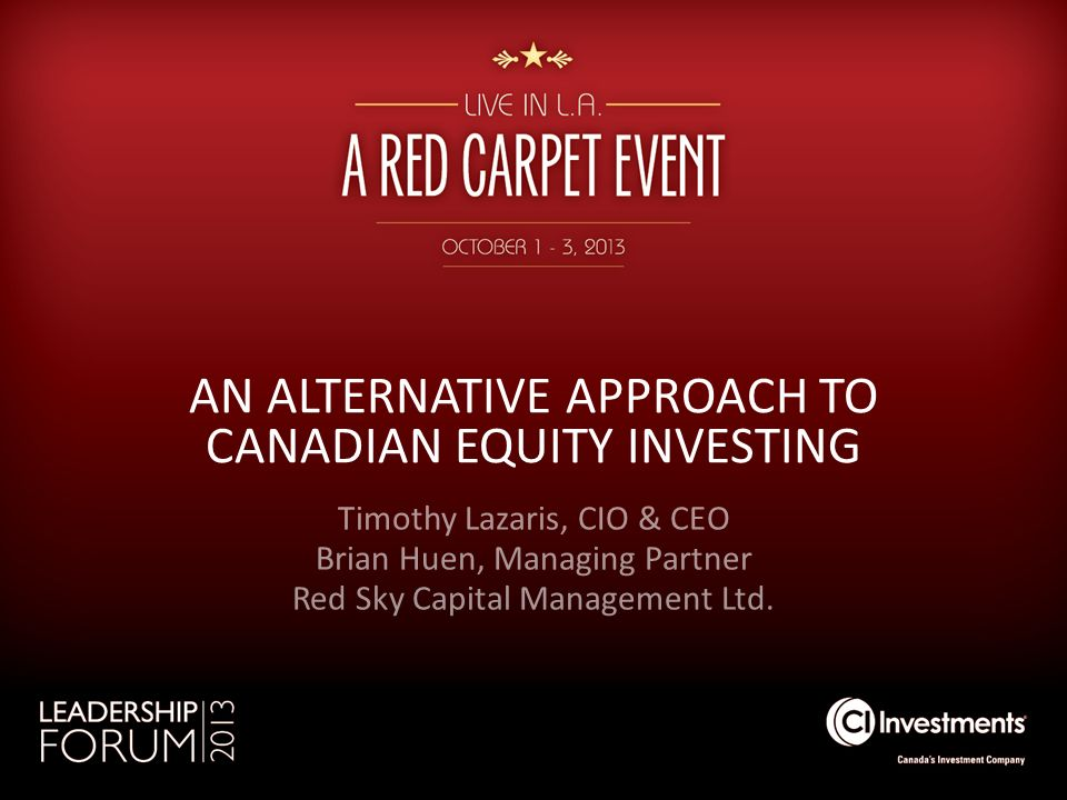 AN ALTERNATIVE APPROACH TO CANADIAN EQUITY INVESTING Timothy Lazaris, CIO & CEO Brian Huen, Managing Partner Red Sky Capital Management Ltd.