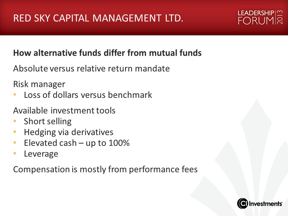How alternative funds differ from mutual funds Absolute versus relative return mandate Risk manager Loss of dollars versus benchmark Available investm