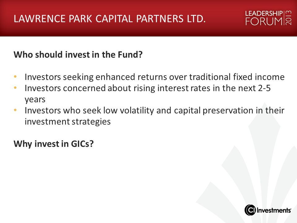 LAWRENCE PARK CAPITAL PARTNERS LTD. Who should invest in the Fund? Investors seeking enhanced returns over traditional fixed income Investors concerne