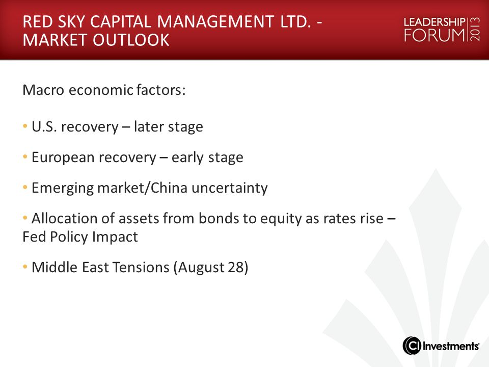 RED SKY CAPITAL MANAGEMENT LTD. - MARKET OUTLOOK Macro economic factors: U.S. recovery – later stage European recovery – early stage Emerging market/C
