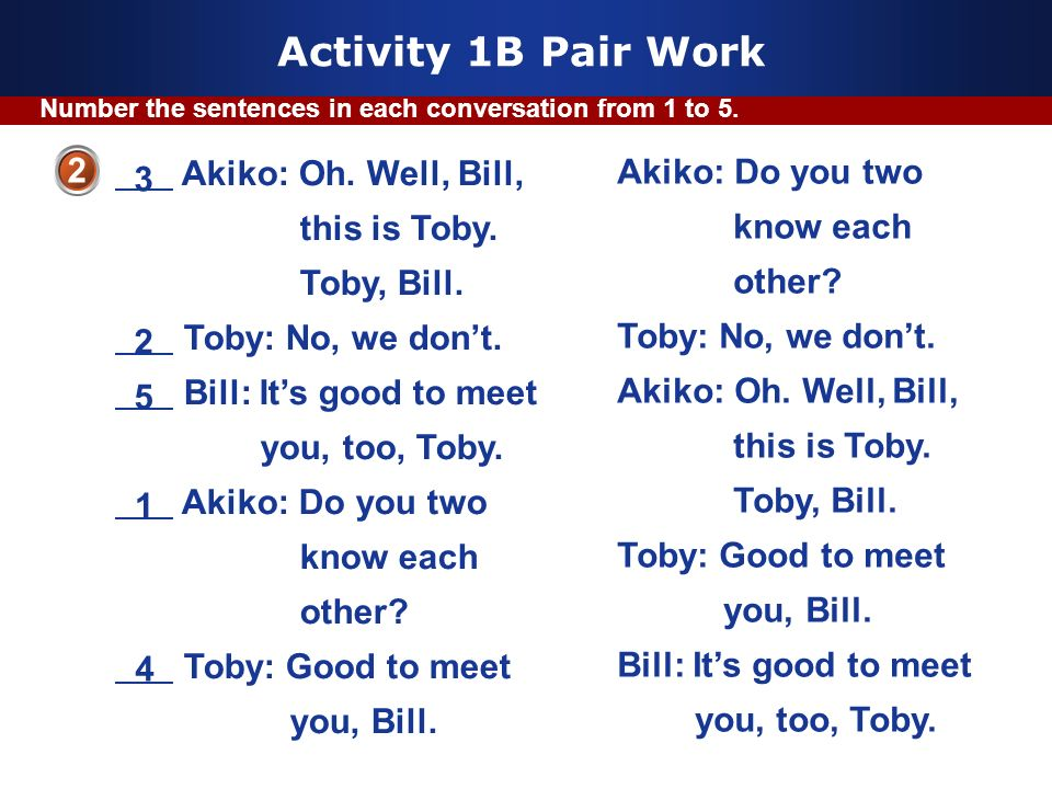Company Logo www.themegallery.com Activity 1B Pair Work Number the sentences in each conversation from 1 to 5. 2 Akiko: Do you two know each other? To