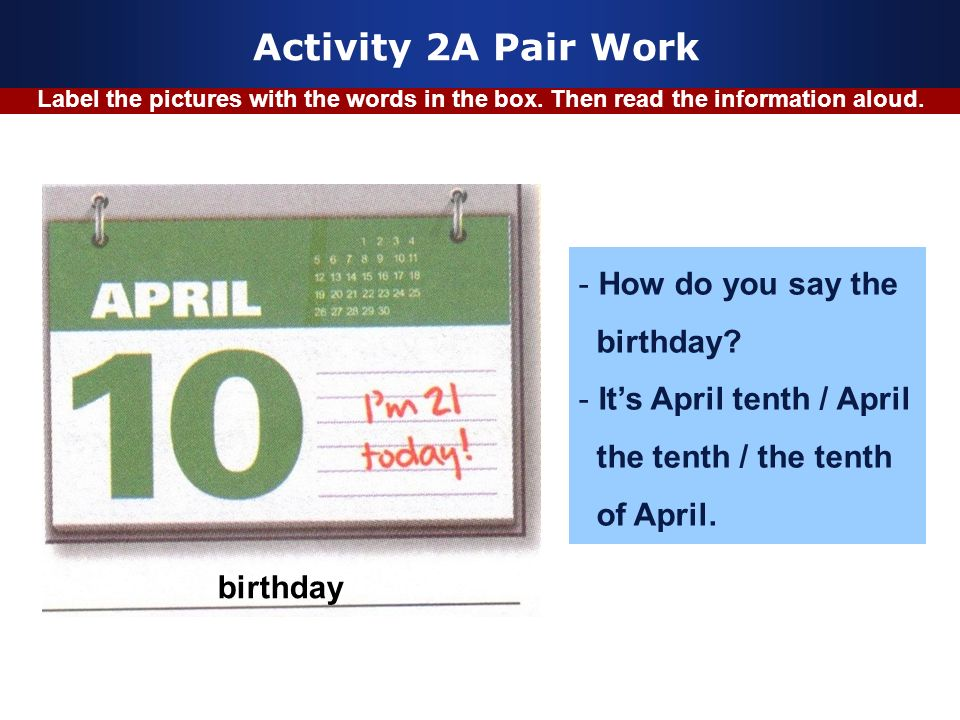 Company Logo www.themegallery.com Activity 2A Pair Work Label the pictures with the words in the box. Then read the information aloud. birthday - How