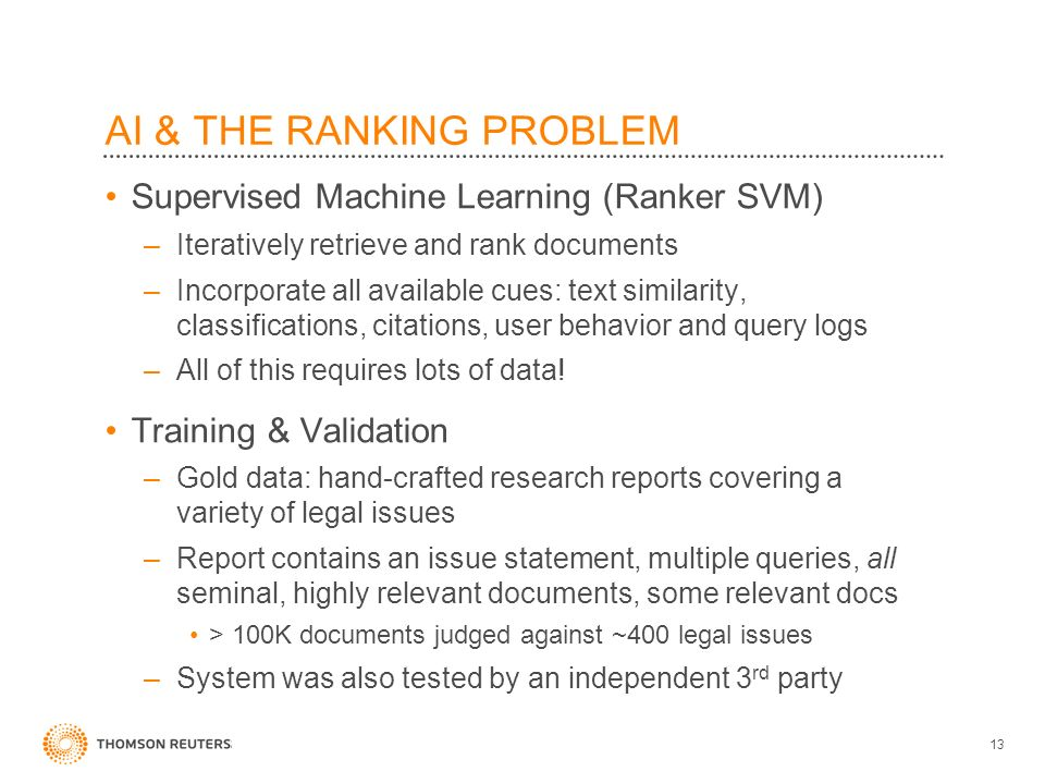 AI & THE RANKING PROBLEM Supervised Machine Learning (Ranker SVM) –Iteratively retrieve and rank documents –Incorporate all available cues: text similarity, classifications, citations, user behavior and query logs –All of this requires lots of data.