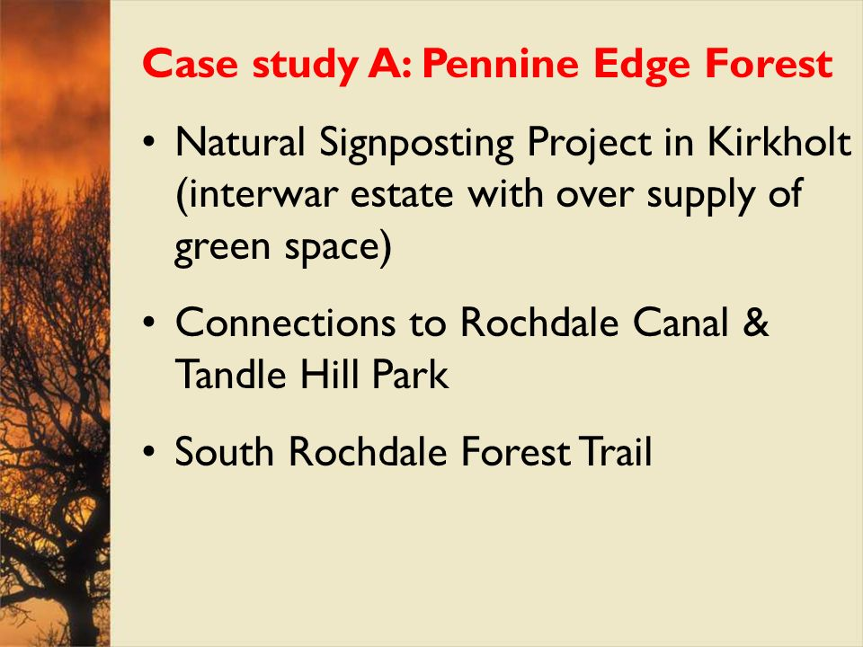 Case study A: Pennine Edge Forest Natural Signposting Project in Kirkholt (interwar estate with over supply of green space) Connections to Rochdale Ca