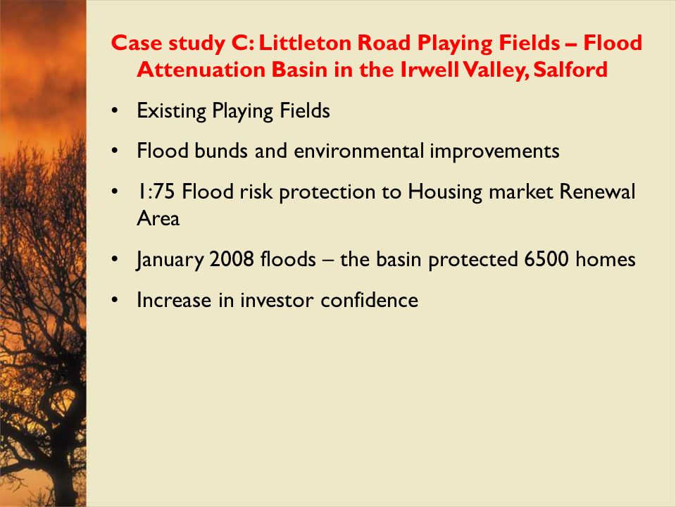 Case study C: Littleton Road Playing Fields – Flood Attenuation Basin in the Irwell Valley, Salford Existing Playing Fields Flood bunds and environmen