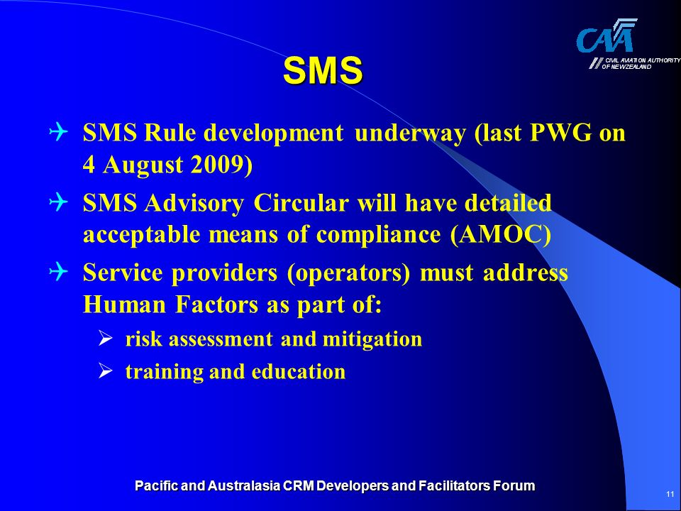 Pacific and Australasia CRM Developers and Facilitators Forum 11 SMS SMS Rule development underway (last PWG on 4 August 2009) SMS Advisory Circular w