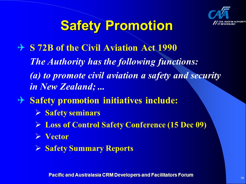 Pacific and Australasia CRM Developers and Facilitators Forum 14 Safety Promotion S 72B of the Civil Aviation Act 1990 The Authority has the following