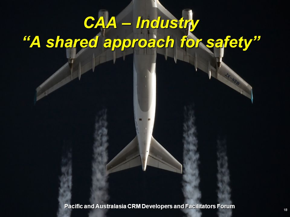 Pacific and Australasia CRM Developers and Facilitators Forum 18 CAA – Industry A shared approach for safety