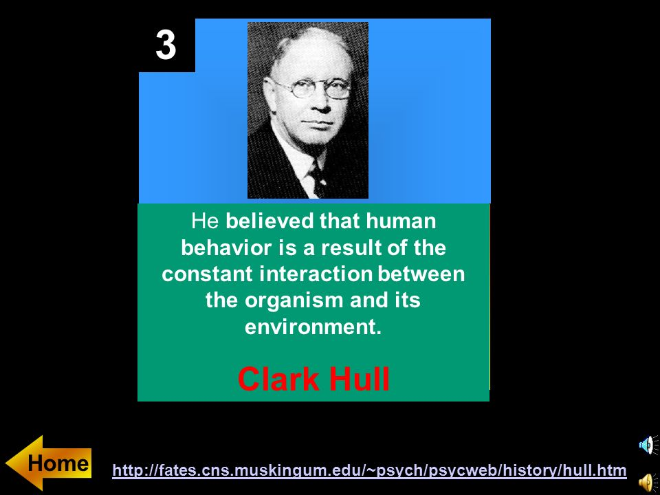 3 He believed that human behavior is a result of the constant interaction between the organism and its environment.