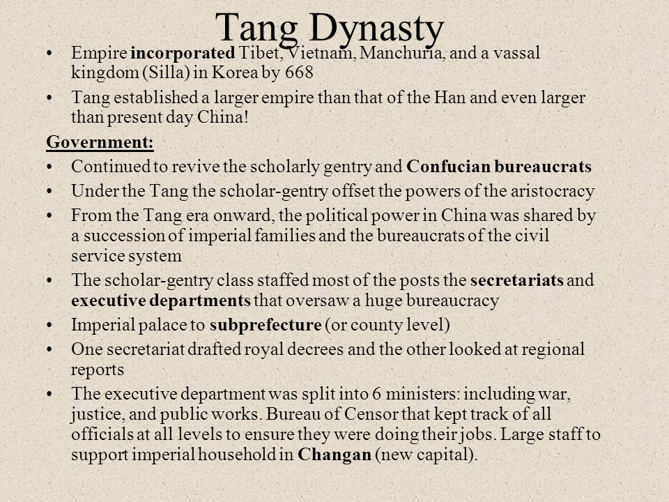 Tang Dynasty Empire incorporated Tibet, Vietnam, Manchuria, and a vassal kingdom (Silla) in Korea by 668 Tang established a larger empire than that of