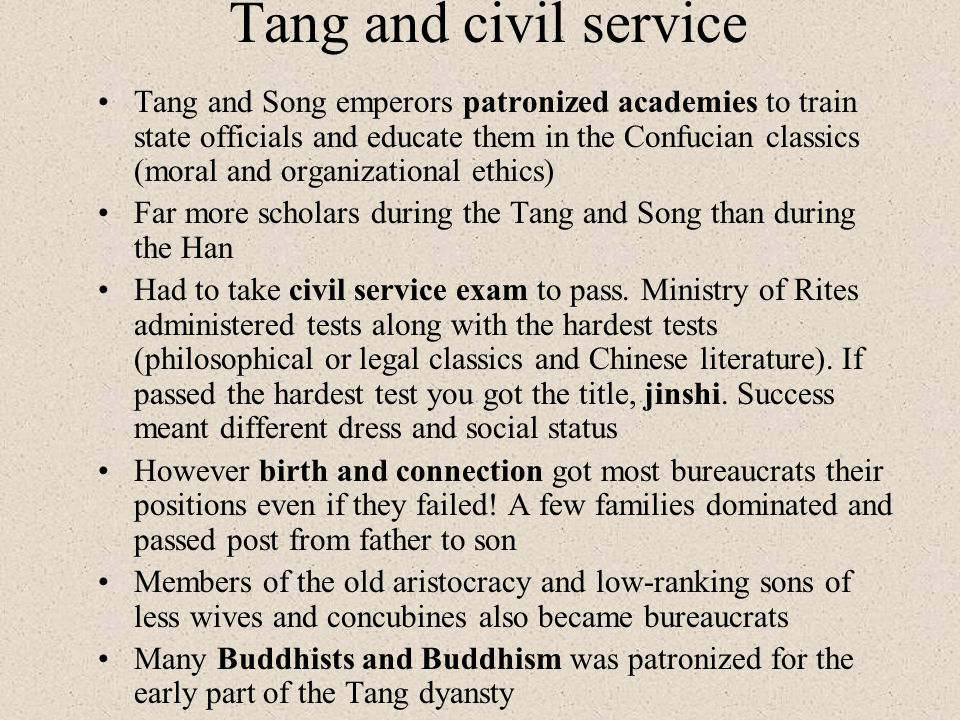 Tang and civil service Tang and Song emperors patronized academies to train state officials and educate them in the Confucian classics (moral and orga