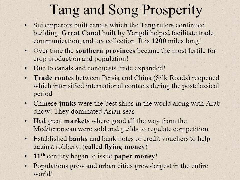Tang and Song Prosperity Sui emperors built canals which the Tang rulers continued building. Great Canal built by Yangdi helped facilitate trade, comm
