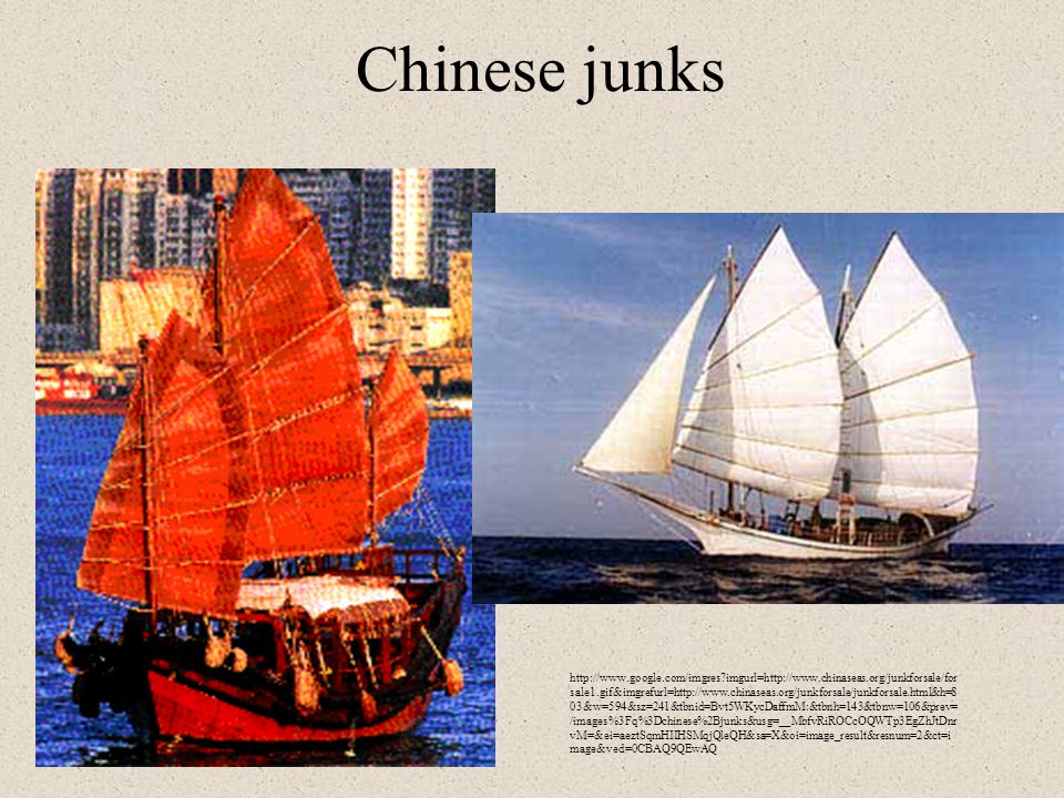 Chinese junks http://www.google.com/imgres?imgurl=http://www.chinaseas.org/junkforsale/for sale1.gif&imgrefurl=http://www.chinaseas.org/junkforsale/ju