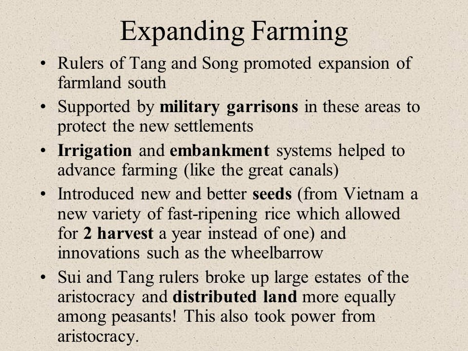Expanding Farming Rulers of Tang and Song promoted expansion of farmland south Supported by military garrisons in these areas to protect the new settl