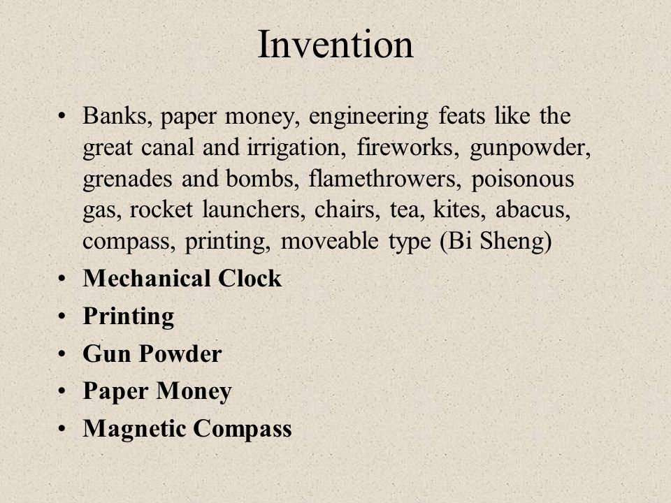 Invention Banks, paper money, engineering feats like the great canal and irrigation, fireworks, gunpowder, grenades and bombs, flamethrowers, poisonou