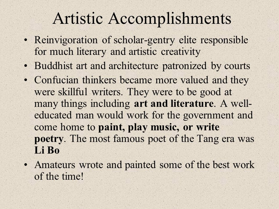 Artistic Accomplishments Reinvigoration of scholar-gentry elite responsible for much literary and artistic creativity Buddhist art and architecture pa