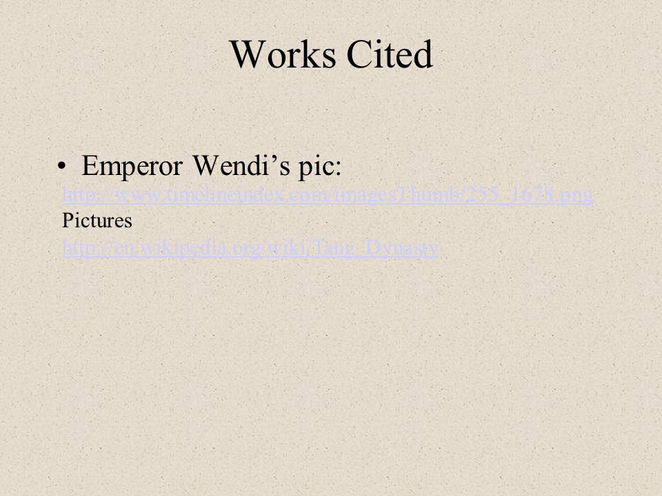 http://www.timelineindex.com/imagesThumb/255_1678.png Pictures http://en.wikipedia.org/wiki/Tang_Dynasty Works Cited Emperor Wendis pic: