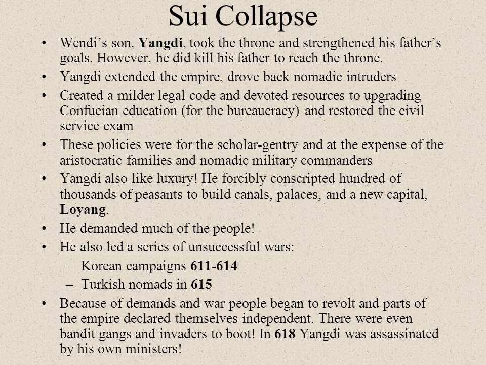 Sui Collapse Wendis son, Yangdi, took the throne and strengthened his fathers goals. However, he did kill his father to reach the throne. Yangdi exten
