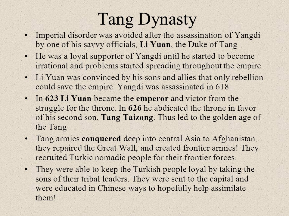 Tang Dynasty Imperial disorder was avoided after the assassination of Yangdi by one of his savvy officials, Li Yuan, the Duke of Tang He was a loyal s
