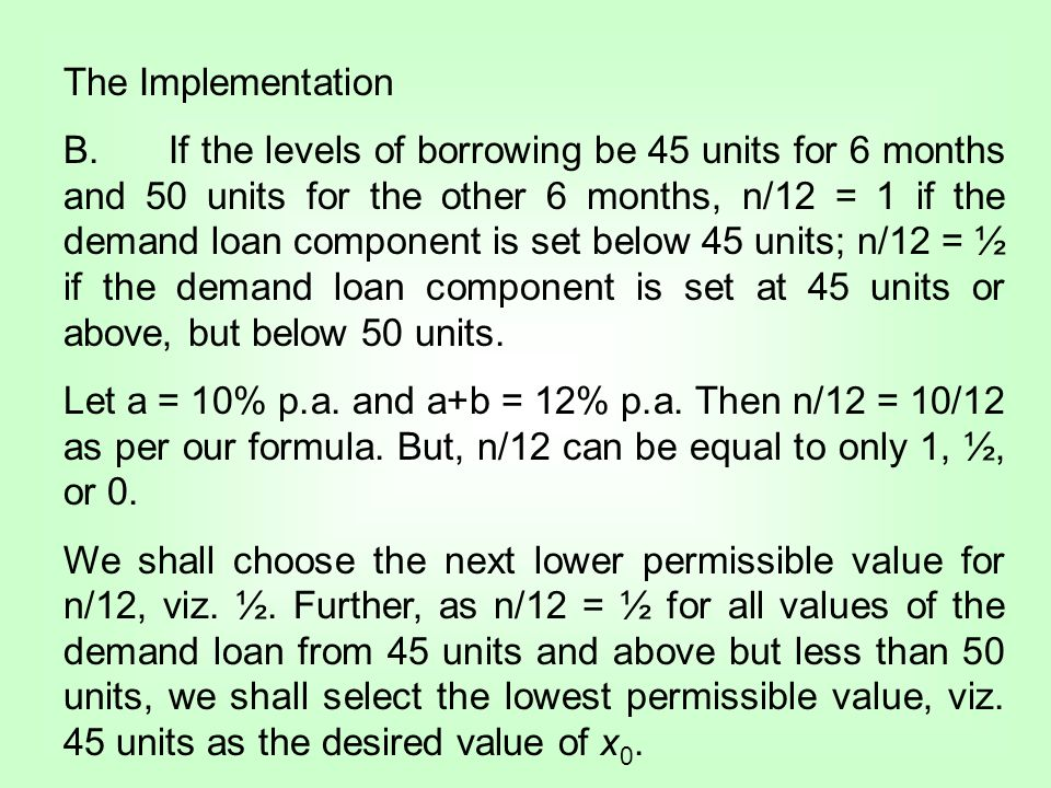 The Implementation B. If the levels of borrowing be 45 units for 6 months and 50 units for the other 6 months, n/12 = 1 if the demand loan component i