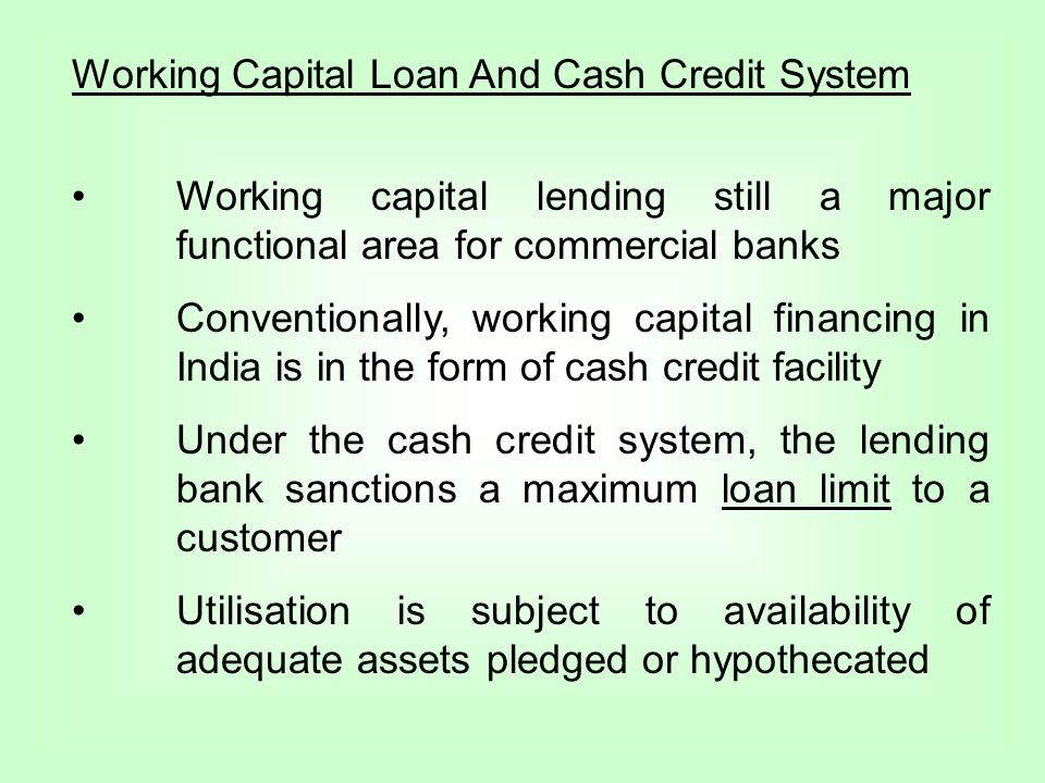Working Capital Loan And Cash Credit System Working capital lending still a major functional area for commercial banks Conventionally, working capital