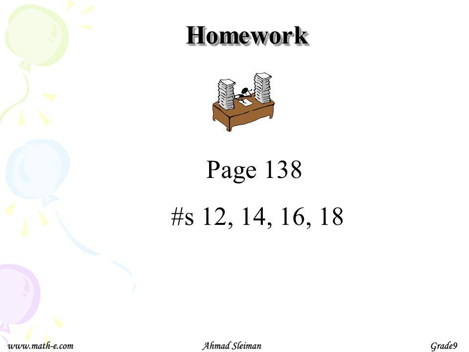 Page 138 #s 12, 14, 16, 18 HomeworkHomework