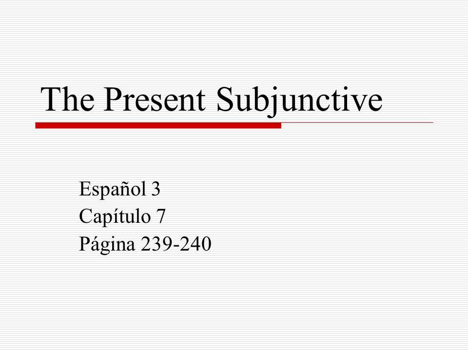 The Present Subjunctive Español 3 Capítulo 7 Página 239-240