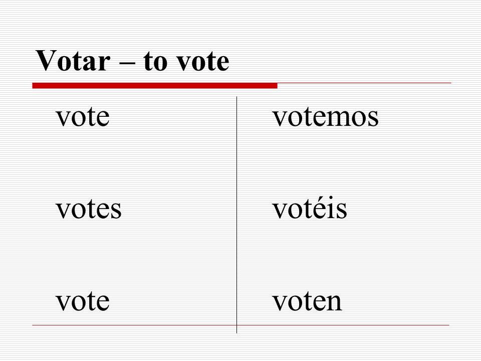 Votar – to vote vote votes vote votemos votéis voten